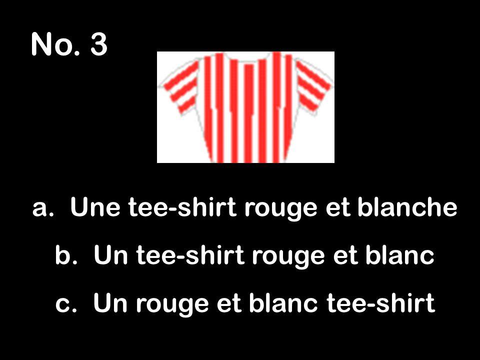 No.3 a. Une tee-shirt rouge et blanche b. Un tee-shirt rouge et blanc c.