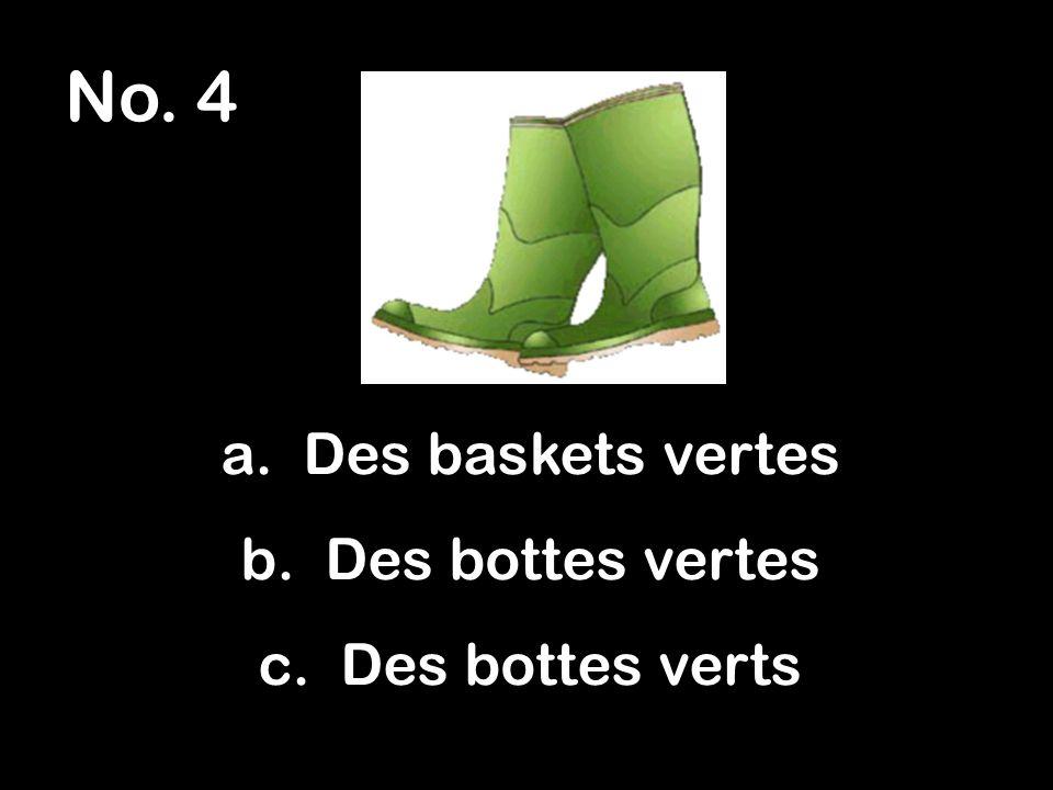 No. 4 a. Des baskets vertes b. Des bottes vertes c. Des bottes verts