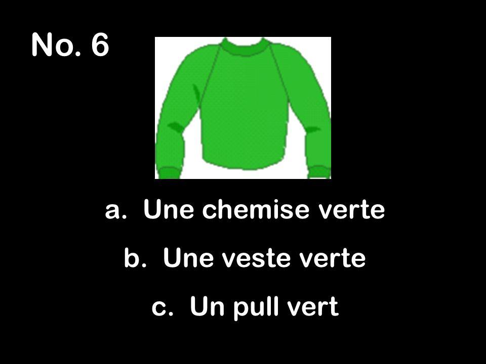 No. 6 a. Une chemise verte b. Une veste verte c. Un pull vert