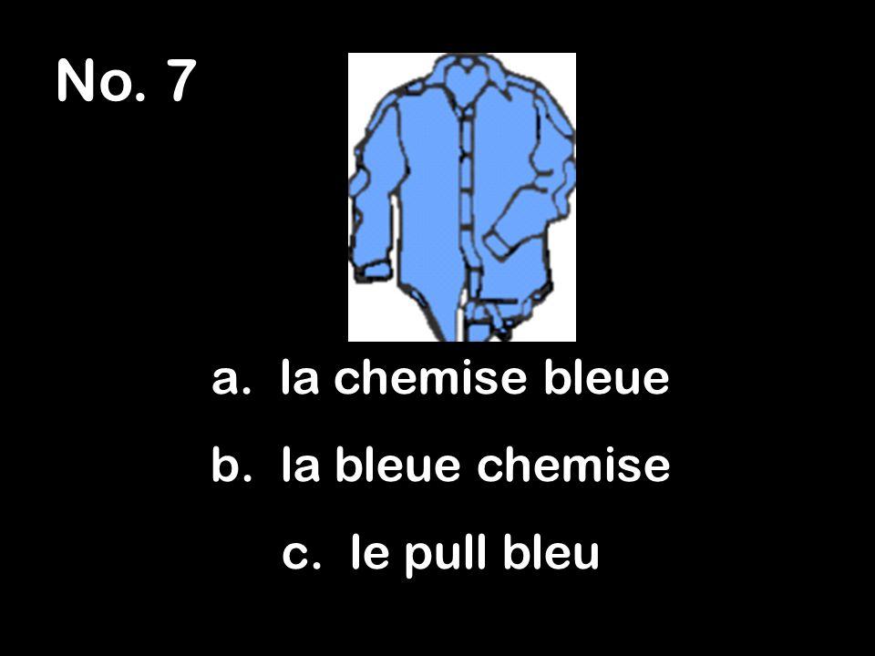 No. 7 a. la chemise bleue b. la bleue chemise c. le pull bleu