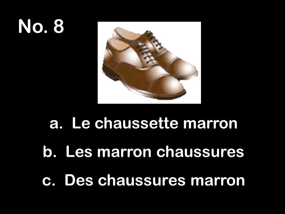 No. 8 a. Le chaussette marron b. Les marron chaussures c. Des chaussures marron
