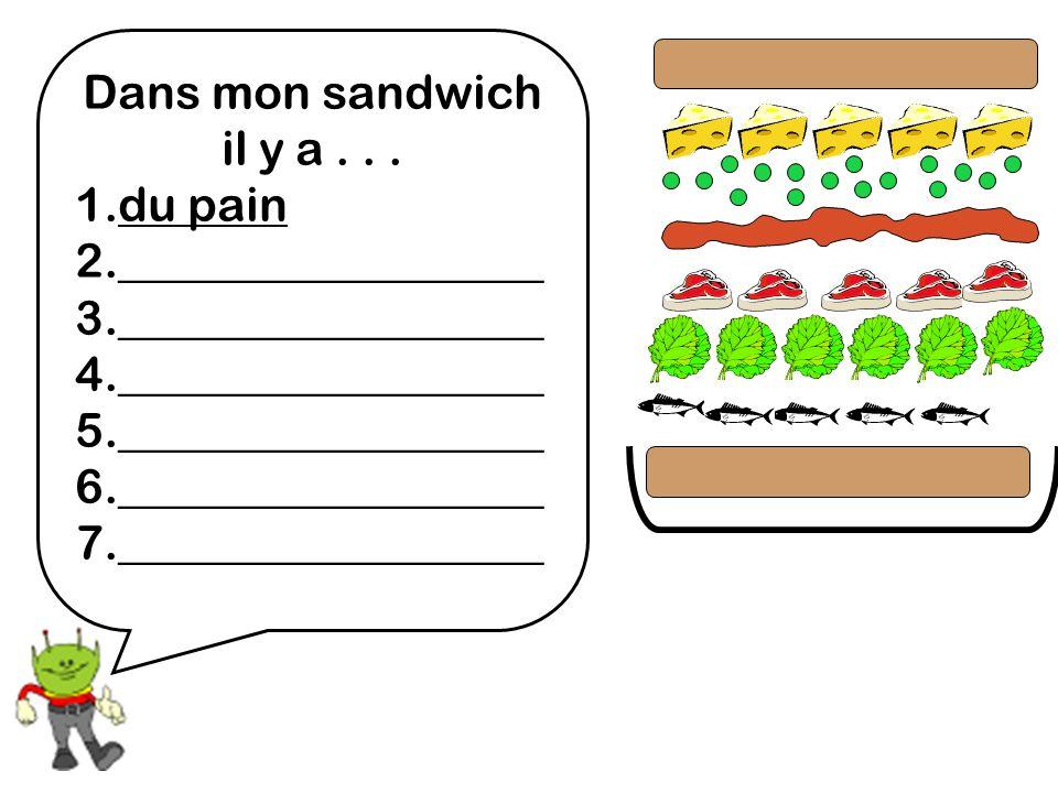 Dans mon sandwich il y a... 1.du pain 2.__________________ 3.__________________ 4.__________________ 5.__________________ 6.__________________ 7._____