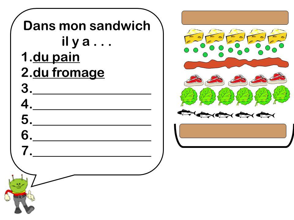 Dans mon sandwich il y a... 1.du pain 2.du fromage 3.__________________ 4.__________________ 5.__________________ 6.__________________ 7._____________