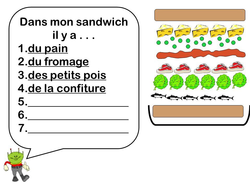 Dans mon sandwich il y a... 1.du pain 2.du fromage 3.des petits pois 4.de la confiture 5.__________________ 6.__________________ 7.__________________