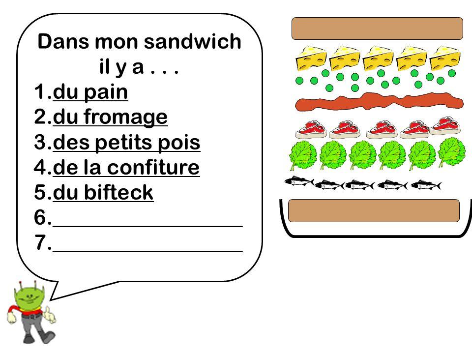 Dans mon sandwich il y a... 1.du pain 2.du fromage 3.des petits pois 4.de la confiture 5.du bifteck 6.__________________ 7.__________________