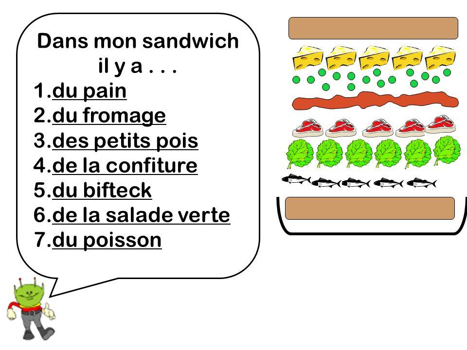 Dans mon sandwich il y a... 1.du pain 2.du fromage 3.des petits pois 4.de la confiture 5.du bifteck 6.de la salade verte 7.du poisson