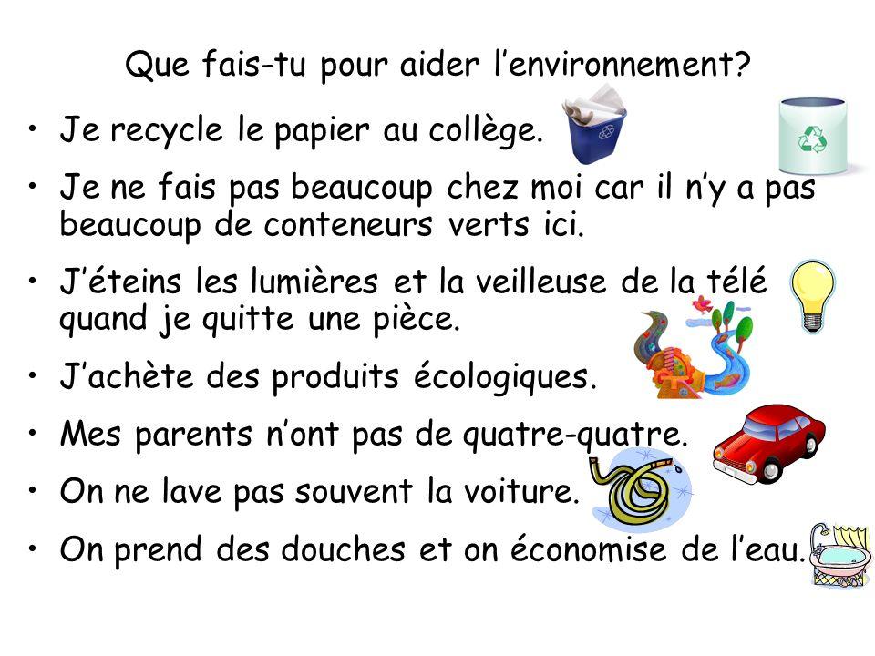 Que fais-tu pour aider lenvironnement.Je recycle le papier au collège.