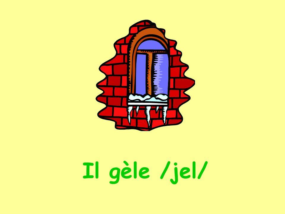 Il gèle /jel/