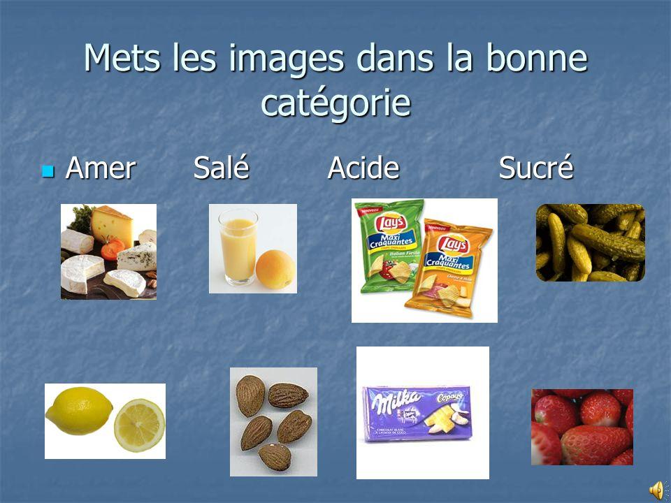 Mets les images dans la bonne catégorie Amer Salé Acide Sucré Amer Salé Acide Sucré