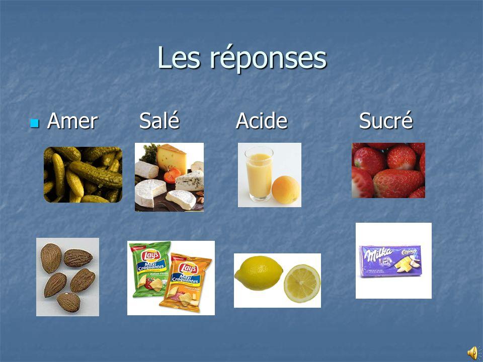 Les réponses Amer Salé Acide Sucré Amer Salé Acide Sucré