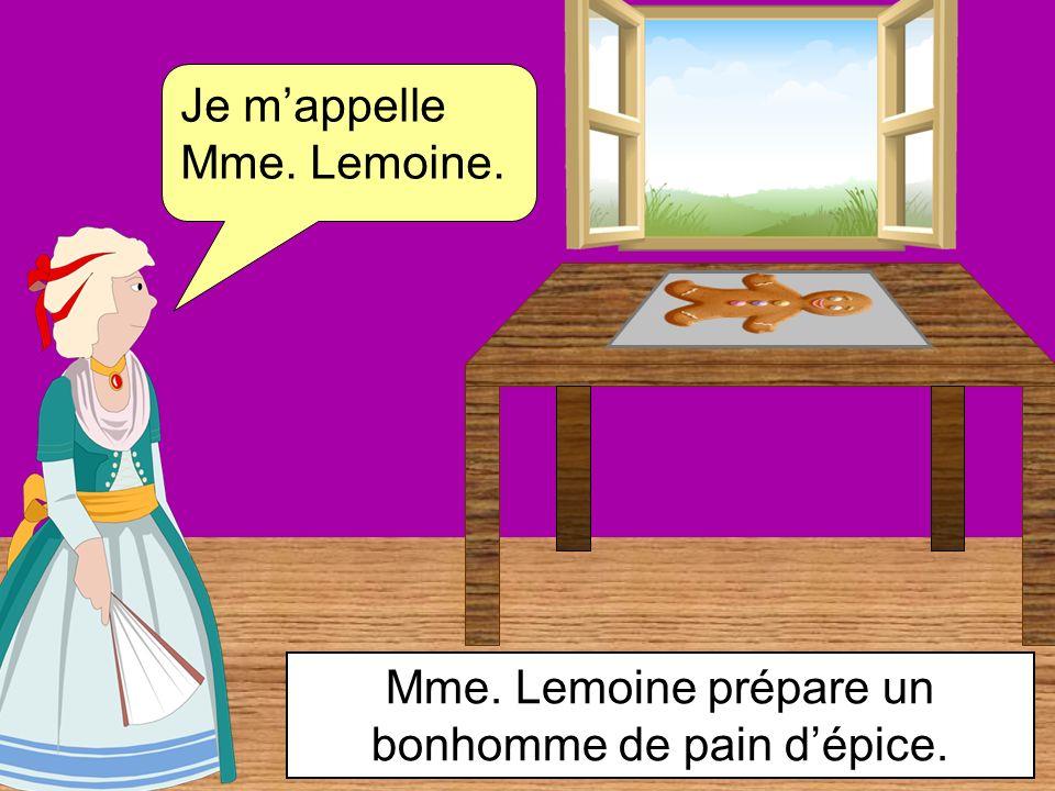 Je mappelle Mme. Lemoine. Mme. Lemoine prépare un bonhomme de pain dépice.