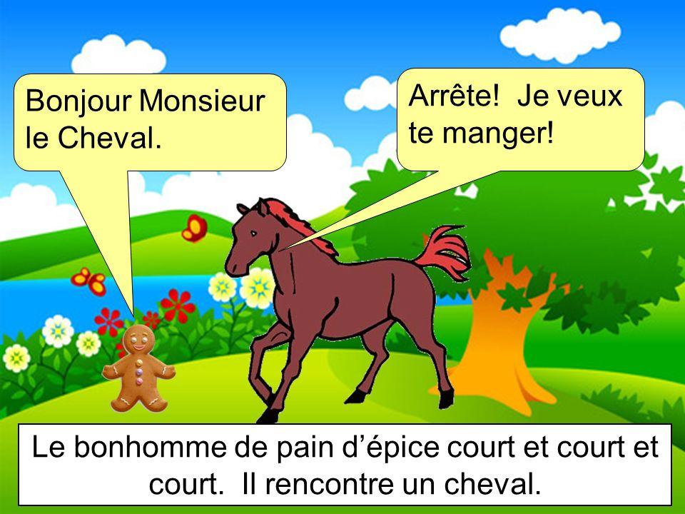 Bonjour Monsieur le Cheval. Arrête! Je veux te manger! Le bonhomme de pain dépice court et court et court. Il rencontre un cheval.