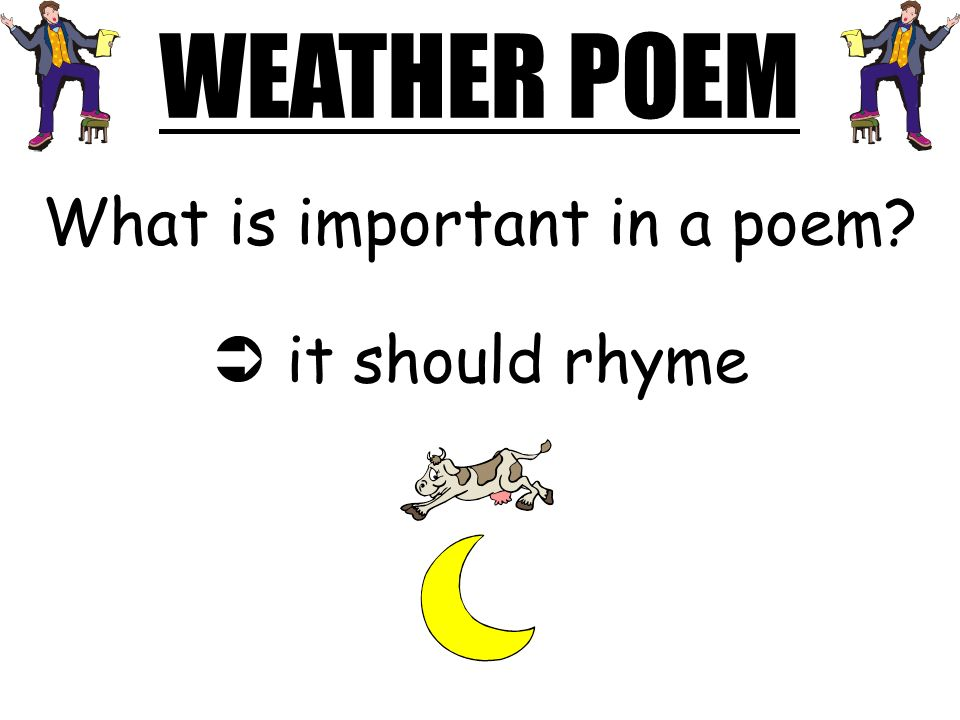 WEATHER POEM What is important in a poem? it should rhyme