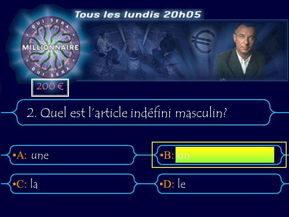 A:B: D:C: 2. Quel est larticle indéfini masculin? une lale un 200