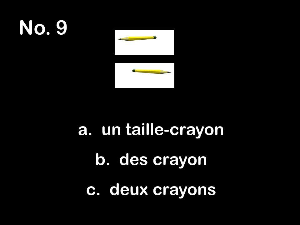 No. 9 a. un taille-crayon b. des crayon c. deux crayons