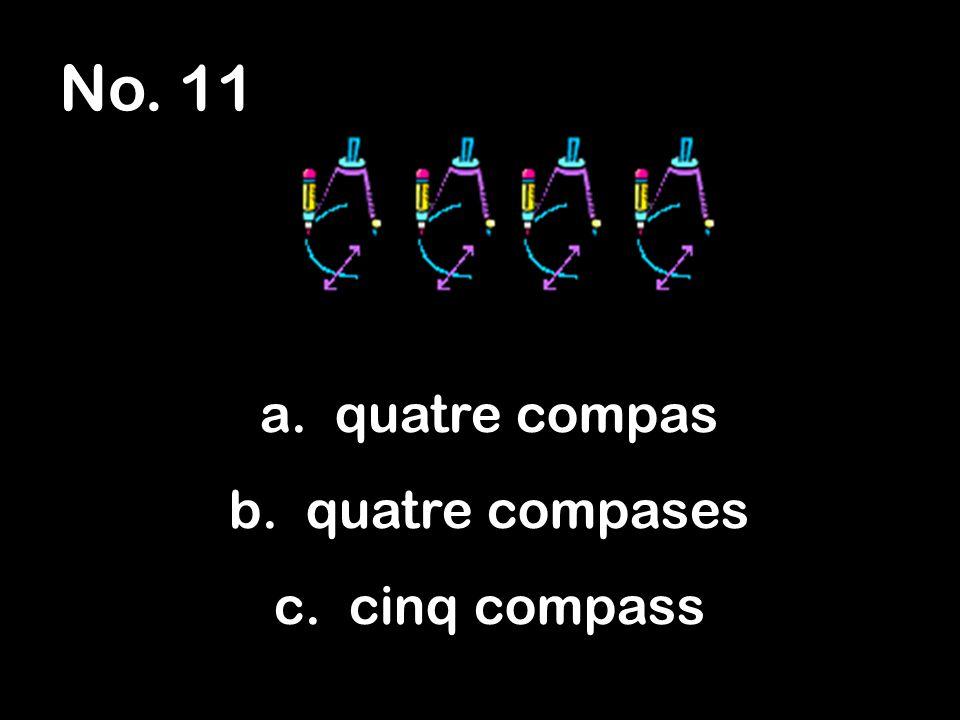 No. 11 a. quatre compas b. quatre compases c. cinq compass