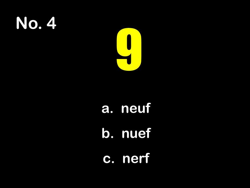 No. 4 a. neuf b. nuef c. nerf 9