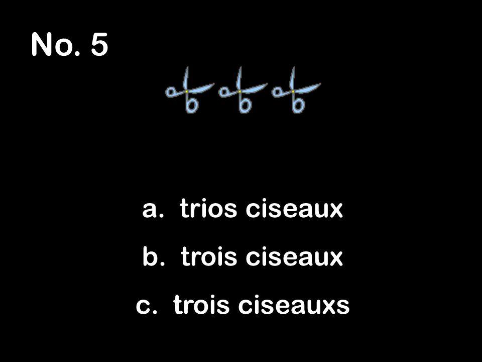 No. 5 a. trios ciseaux b. trois ciseaux c. trois ciseauxs