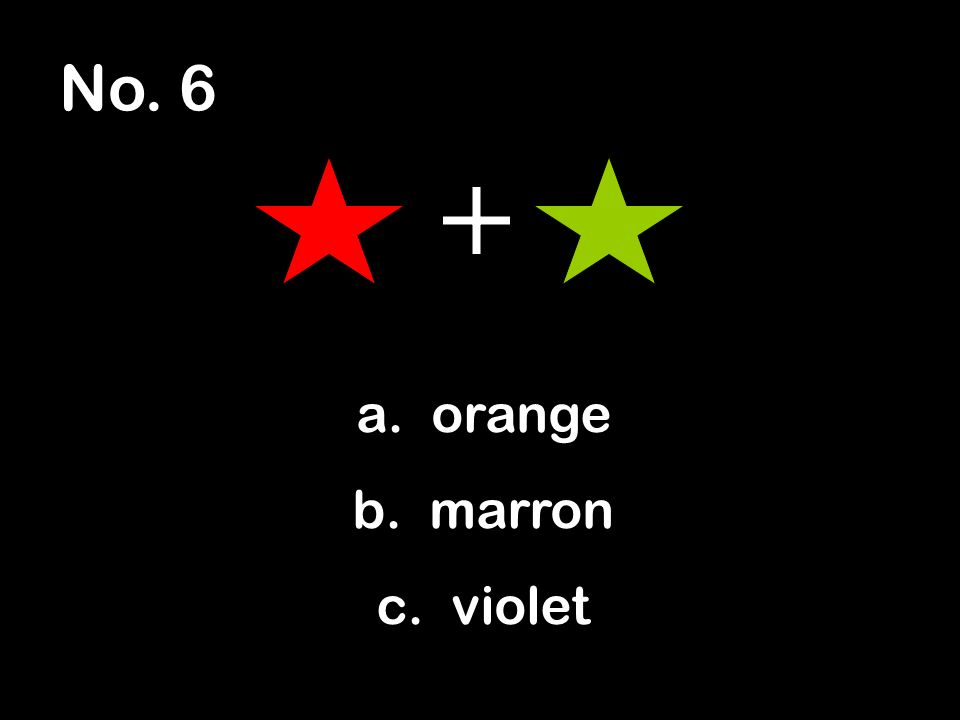 No. 6 a. orange b. marron c. violet