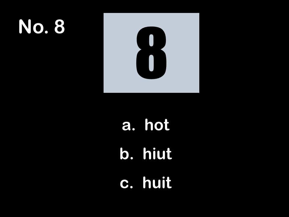 No. 8 a. hot b. hiut c. huit 8
