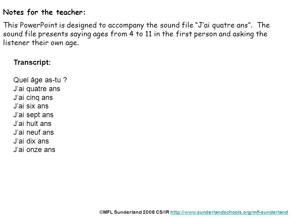 Notes for the teacher: This PowerPoint is designed to accompany the sound file Jai quatre ans.