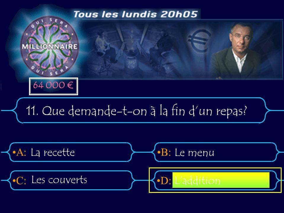 A:B: D:C: 11. Que demande-t-on à la fin dun repas La recette Le menu Laddition Les couverts 64 000