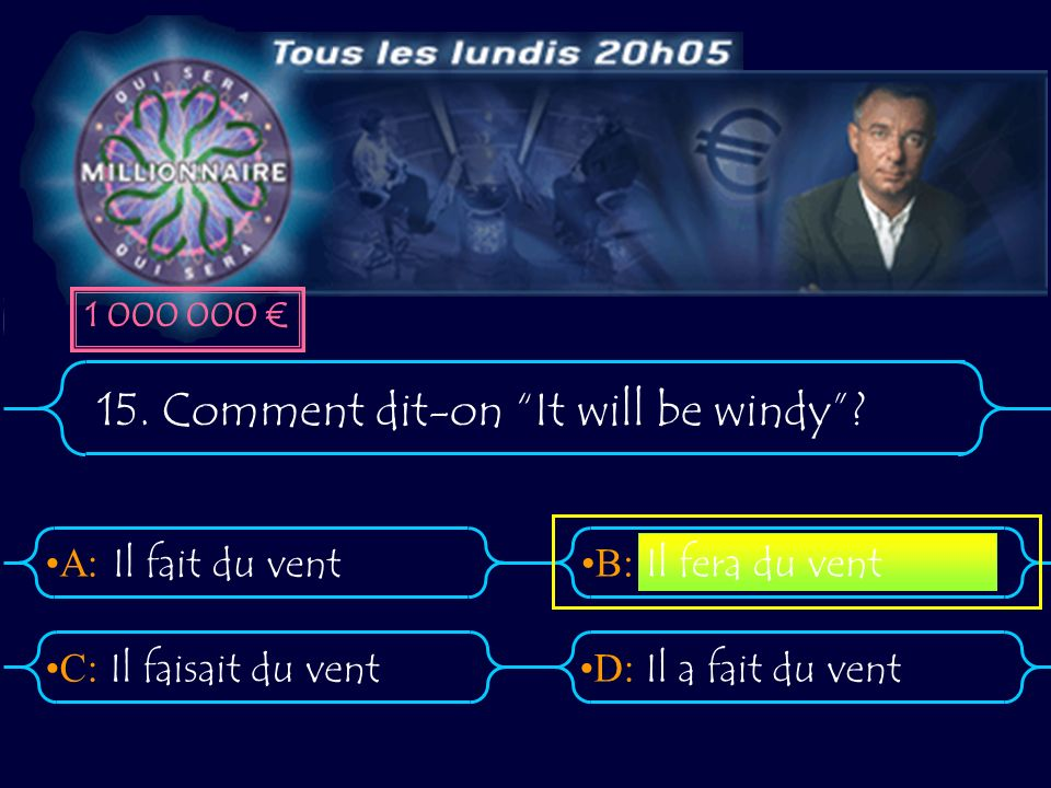 A:B: D:C: 15. Comment dit-on It will be windy.