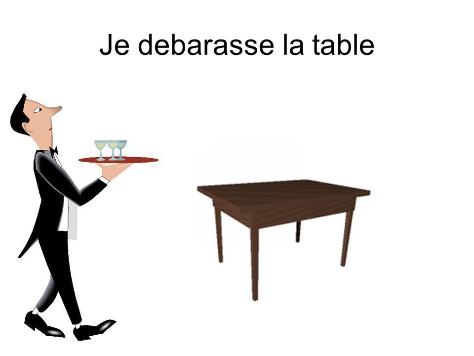 Je debarasse la table