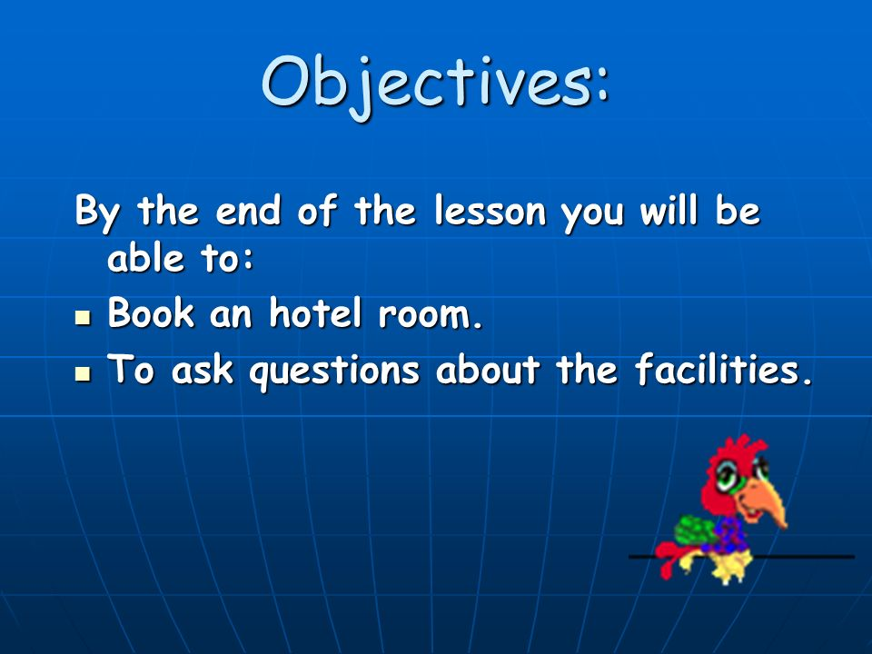 Objectives: By the end of the lesson you will be able to: Book an hotel room.