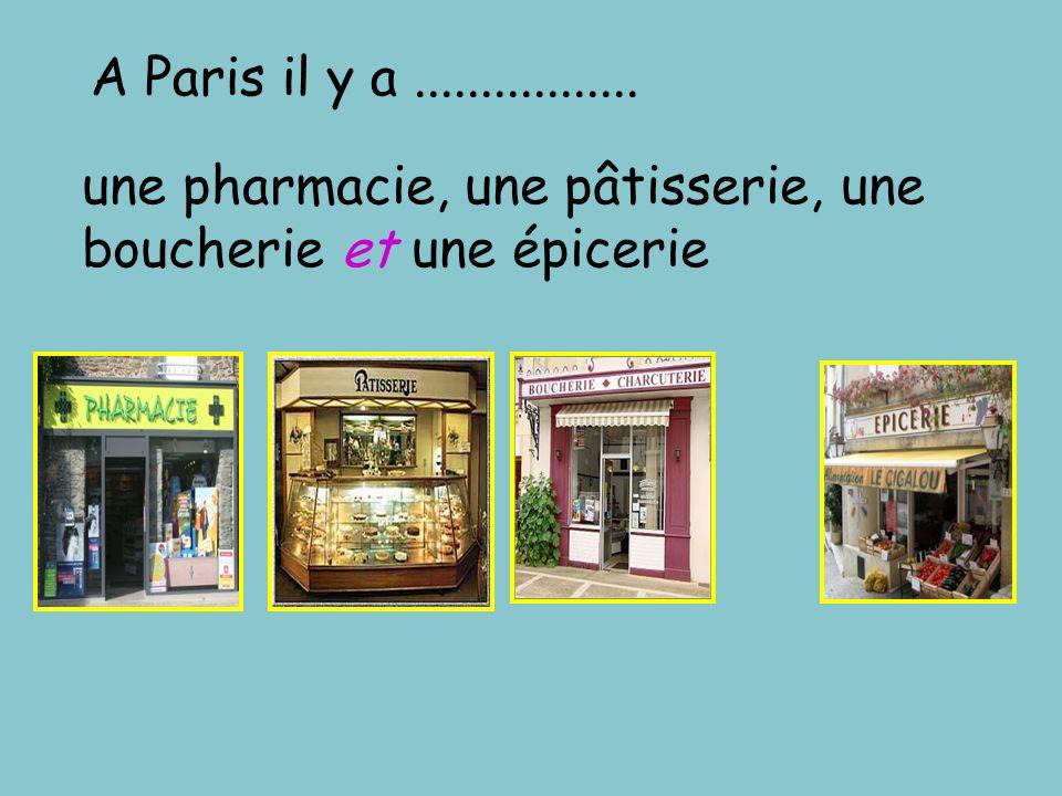 A Paris il y a................. une pharmacie, une pâtisserie, une boucherie et une épicerie