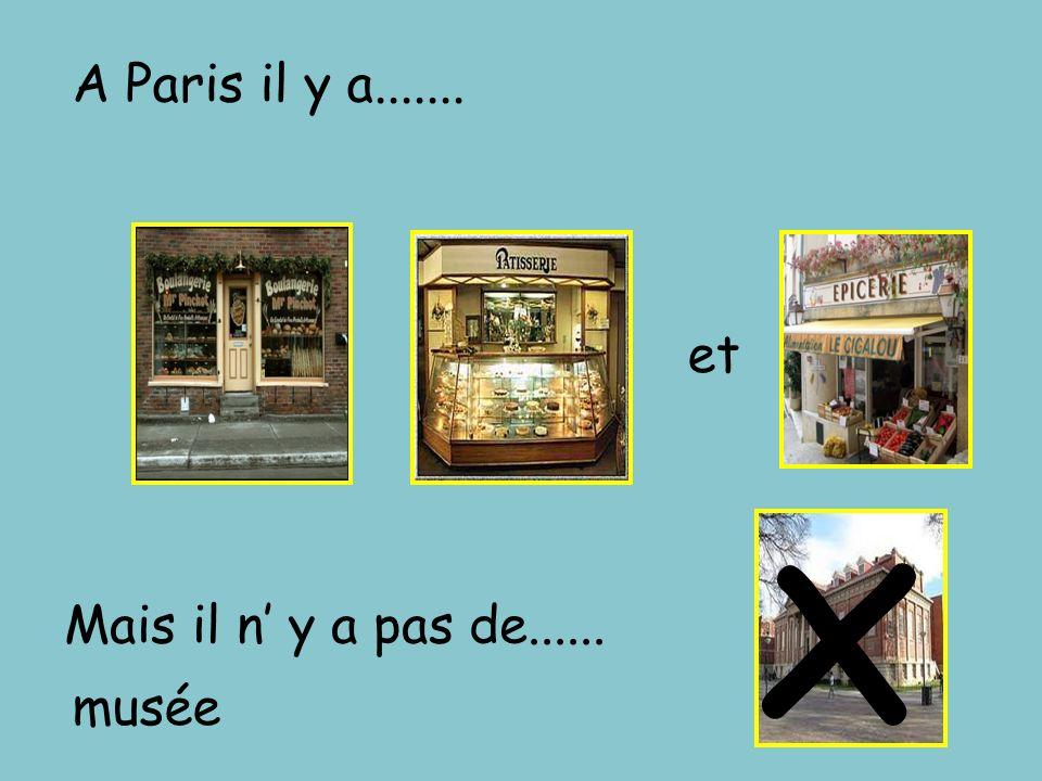 x A Paris il y a....... et Mais il n y a pas de...... musée