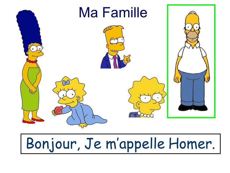 Ma Famille Bonjour, Je mappelle Homer.
