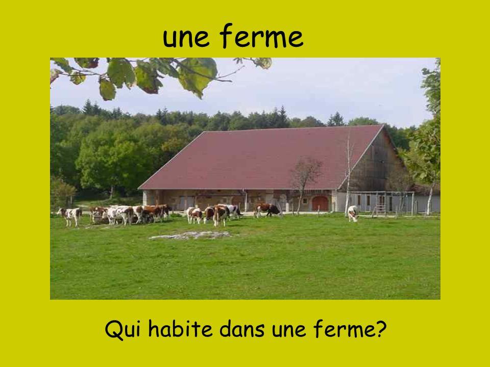 une ferme Qui habite dans une ferme?