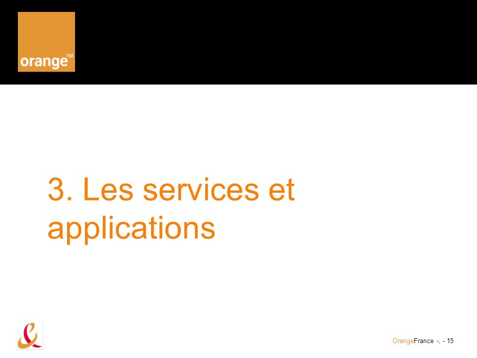 OrangeFrance -, - 15 3. Les services et applications