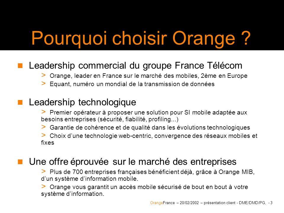 OrangeFrance – 20/02/2002 – présentation client - DME/DMD/PG, - 34 Les atouts de loffre data Orange Une offre de terminal pérenne Orange France référence exclusivement les mobiles qui pourront fonctionner sur son réseau GPRS à long terme.