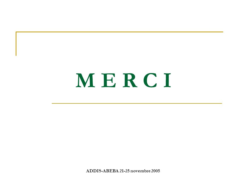 ADDIS-ABEBA 21-25 novembre 2005 M E R C I