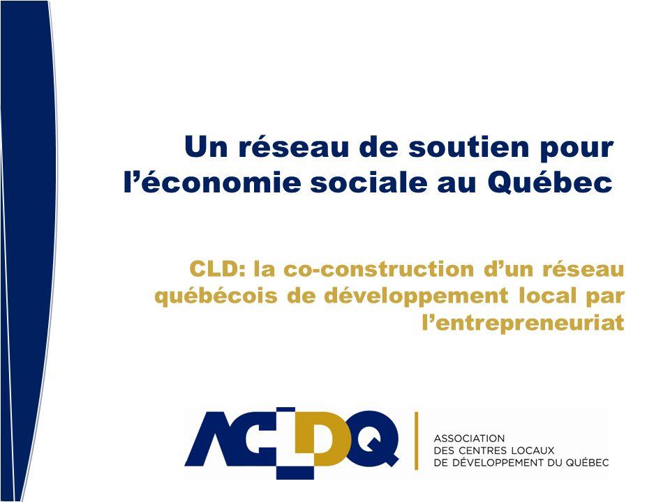 Un réseau de soutien pour léconomie sociale au Québec CLD: la co-construction dun réseau québécois de développement local par lentrepreneuriat