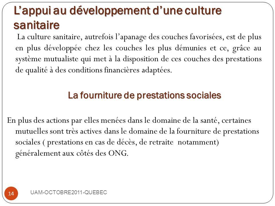 La régulation du marché de la santé UAM-OCTOBRE2011-QUEBEC 13 Les mutuelles de par leurs actions dans le domaine de la santé : Contribuent au maintien