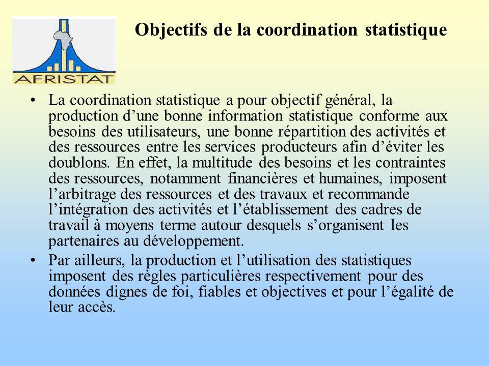 Objectifs de la coordination statistique La coordination statistique a pour objectif général, la production dune bonne information statistique conforme aux besoins des utilisateurs, une bonne répartition des activités et des ressources entre les services producteurs afin déviter les doublons.