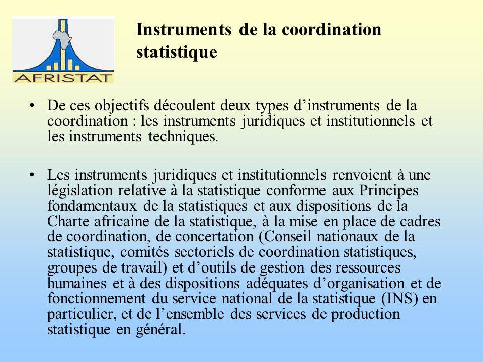 Instruments de la coordination statistique De ces objectifs découlent deux types dinstruments de la coordination : les instruments juridiques et institutionnels et les instruments techniques.