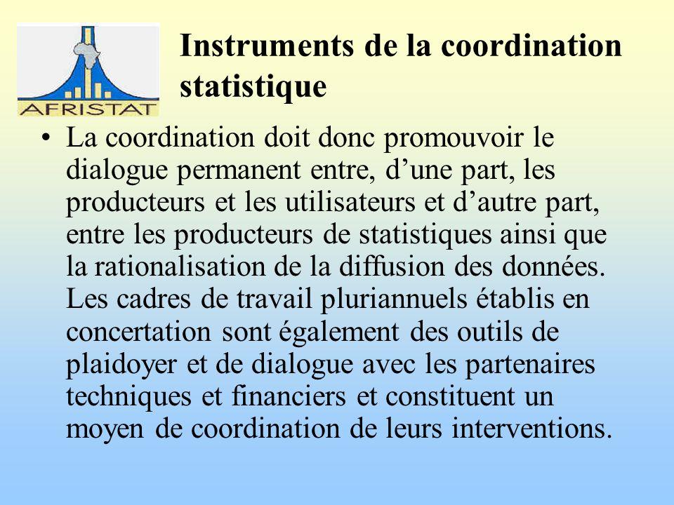 Instruments de la coordination statistique La coordination doit donc promouvoir le dialogue permanent entre, dune part, les producteurs et les utilisateurs et dautre part, entre les producteurs de statistiques ainsi que la rationalisation de la diffusion des données.