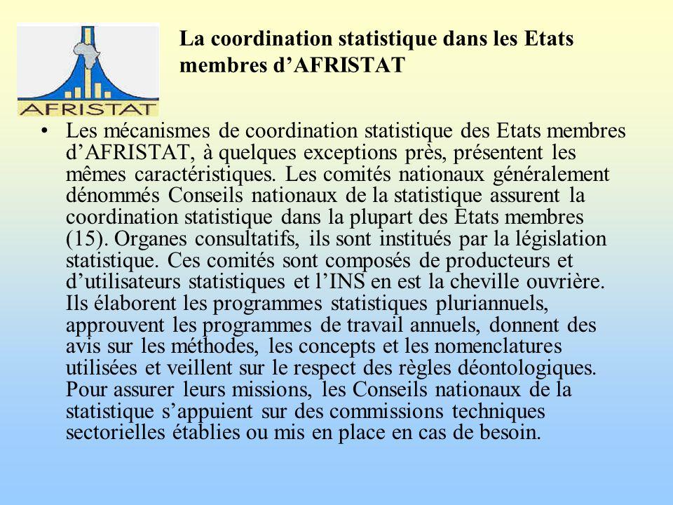 La coordination statistique dans les Etats membres dAFRISTAT Les mécanismes de coordination statistique des Etats membres dAFRISTAT, à quelques exceptions près, présentent les mêmes caractéristiques.