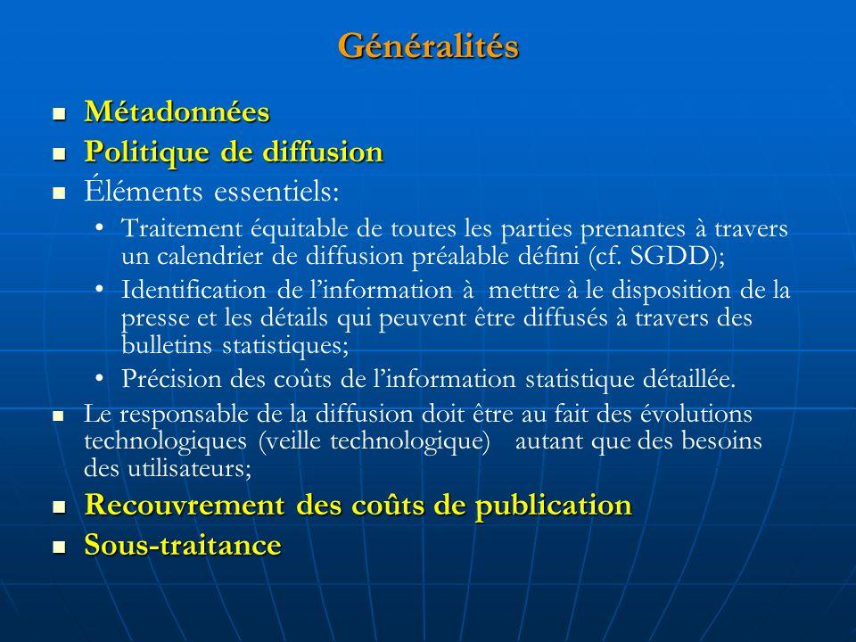 Généralités Métadonnées Métadonnées Politique de diffusion Politique de diffusion Éléments essentiels: Traitement équitable de toutes les parties prenantes à travers un calendrier de diffusion préalable défini (cf.