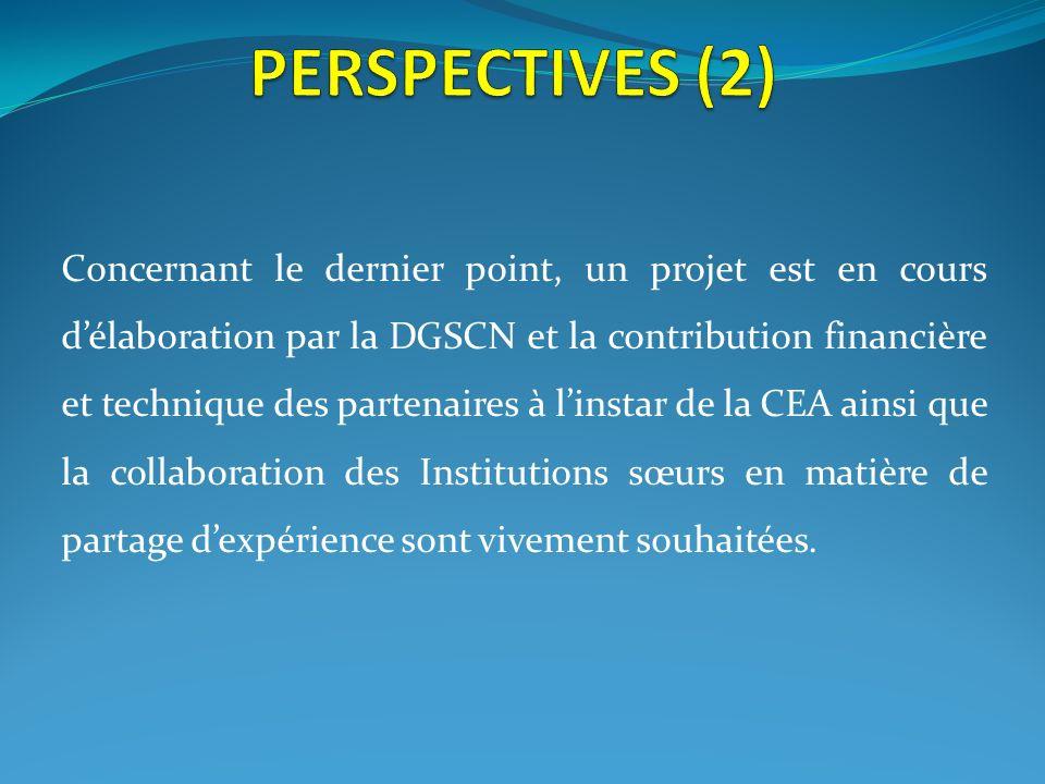 Concernant le dernier point, un projet est en cours délaboration par la DGSCN et la contribution financière et technique des partenaires à linstar de