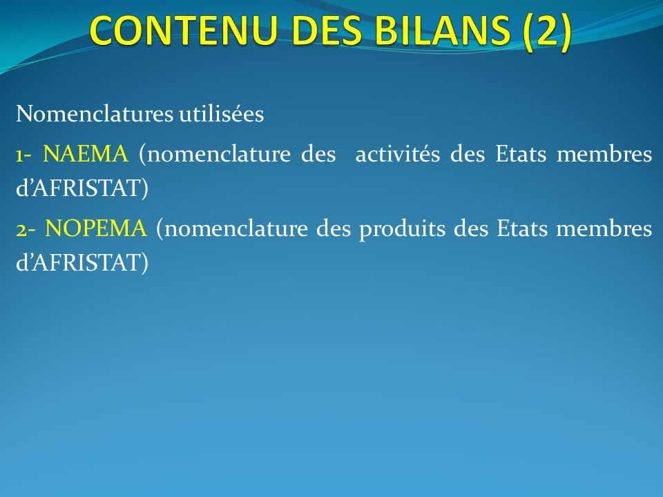 Nomenclatures utilisées 1- NAEMA (nomenclature des activités des Etats membres dAFRISTAT) 2- NOPEMA (nomenclature des produits des Etats membres dAFRI