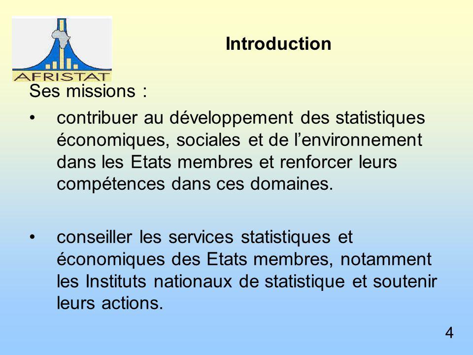 Introduction Ses missions : contribuer au développement des statistiques économiques, sociales et de lenvironnement dans les Etats membres et renforcer leurs compétences dans ces domaines.