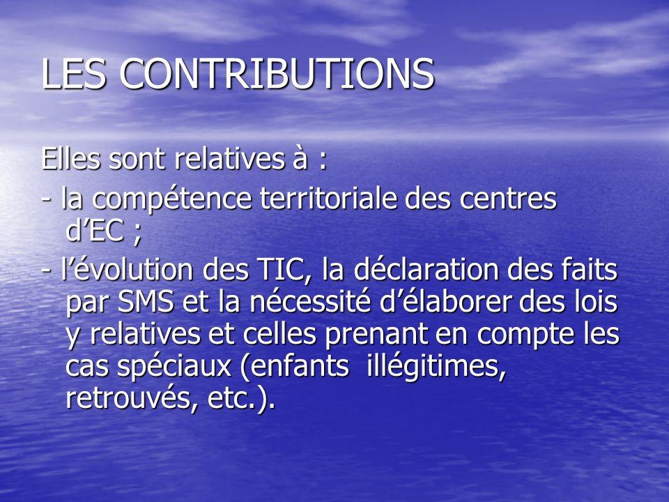 LES CONTRIBUTIONS Elles sont relatives à : - la compétence territoriale des centres dEC ; - lévolution des TIC, la déclaration des faits par SMS et la