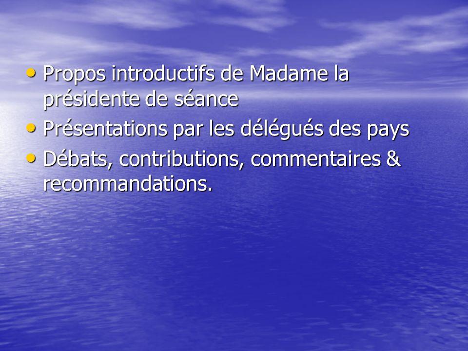 Propos introductifs de Madame la présidente de séance Propos introductifs de Madame la présidente de séance Présentations par les délégués des pays Pr
