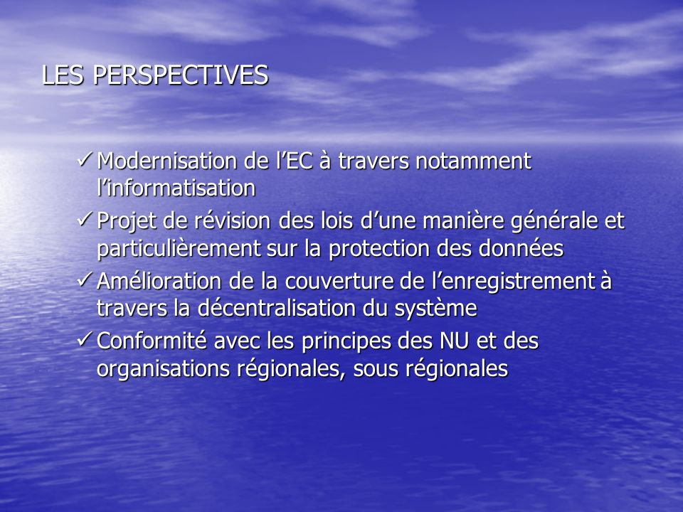 LES PERSPECTIVES Modernisation de lEC à travers notamment linformatisation Modernisation de lEC à travers notamment linformatisation Projet de révisio