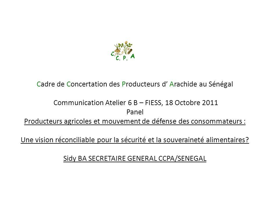 Cadre de Concertation des Producteurs d Arachide au Sénégal Communication Atelier 6 B – FIESS, 18 Octobre 2011 Panel Producteurs agricoles et mouvemen